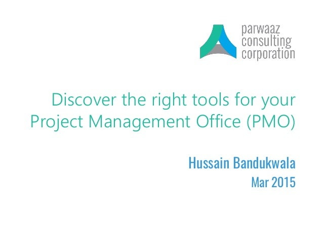 Discover the right tools for your Project Management Office (PMO) Hussain Bandukwala Mar 2015