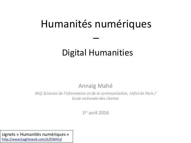 Humanités numériques – Digital Humanities Annaïg Mahé Mcf, Sciences de l'information et de la communication, Urfist de Par...
