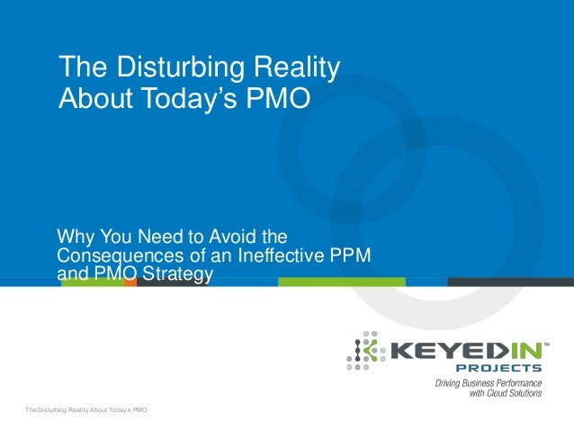 PAGE 1 • The Disturbing Reality About Today's PMO COMPANY CONFIDENTIAL © 2013 KEYEDIN™ SOLUTIONS The Disturbing Reality Ab...