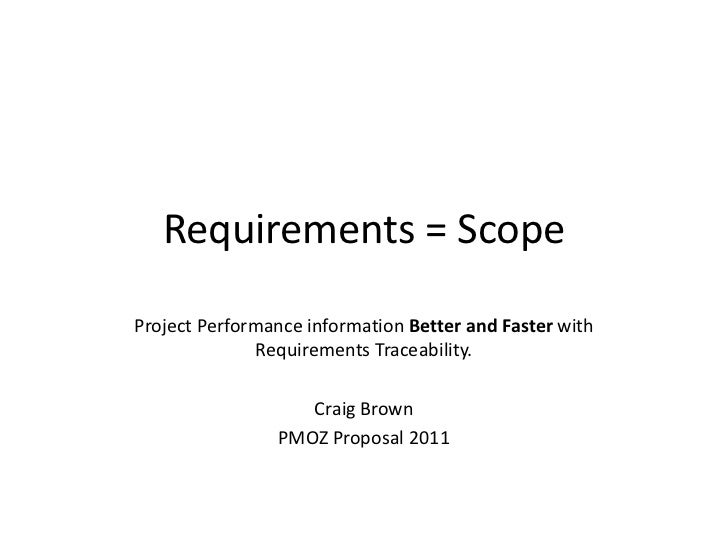 Requirements = Scope<br />Project Performance information Better and Faster with Requirements Traceability.<br />Craig Bro...