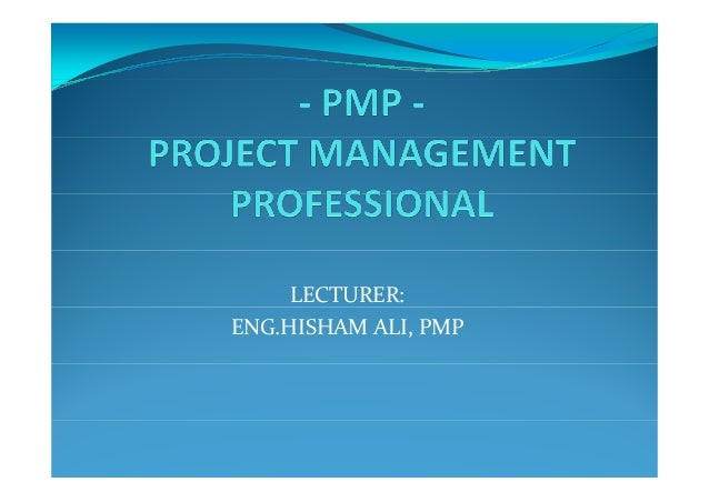 LECTURER: ENG.HISHAMALI,PMP