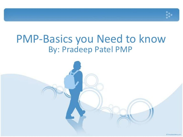 PMP-Basics you Need to know     By: Pradeep Patel PMP