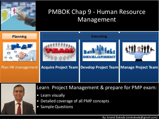 By: Anand Bobade (nmbobade@gmail.com) Plan HR management Acquire Project Team Develop Project Team Manage Project Team PMB...