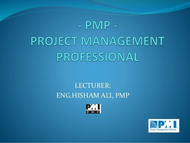 LECTURER: ENG.HISHAM ALI, PMP