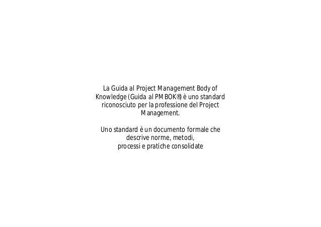 La Guida al Project Management Body of Knowledge (Guida al PMBOK®) è uno standard riconosciuto per la professione del Proj...