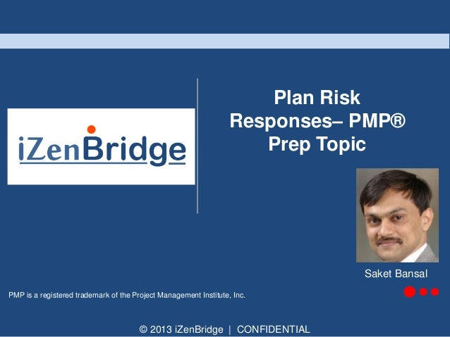 Plan Risk Responses– PMP® Prep Topic  Saket Bansal PMP is a registered trademark of the Project Management Institute, Inc....