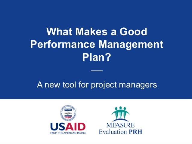 What Makes a GoodPerformance Management         Plan?              ___ A new tool for project managers