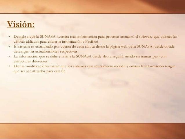 Visión: • Debido a que la SUNASA necesita más información para procesar actualizó el software que utilizan las clínicas af...