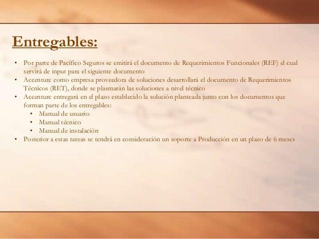Entregables: • Por parte de Pacífico Seguros se emitirá el documento de Requerimientos Funcionales (REF) el cual servirá d...