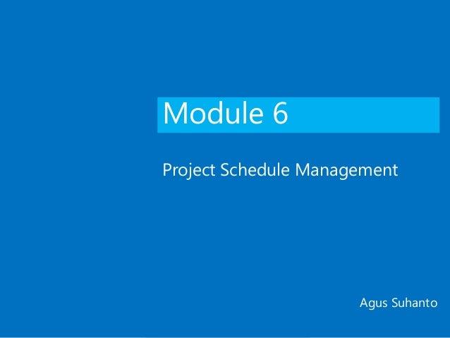 Module 6 Project Schedule Management Agus Suhanto