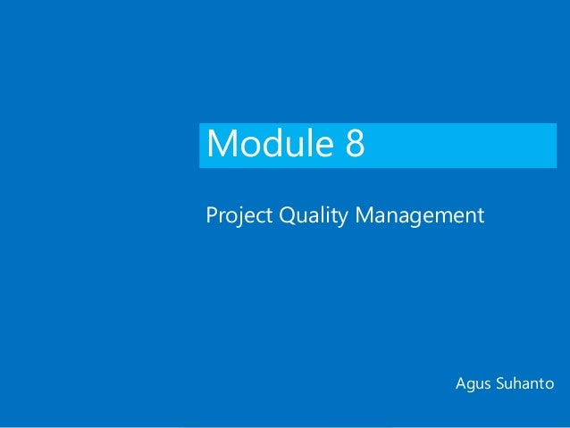Module 8 Project Quality Management Agus Suhanto