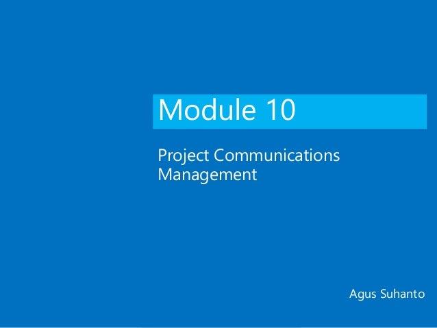 Module 10 Project Communications Management Agus Suhanto