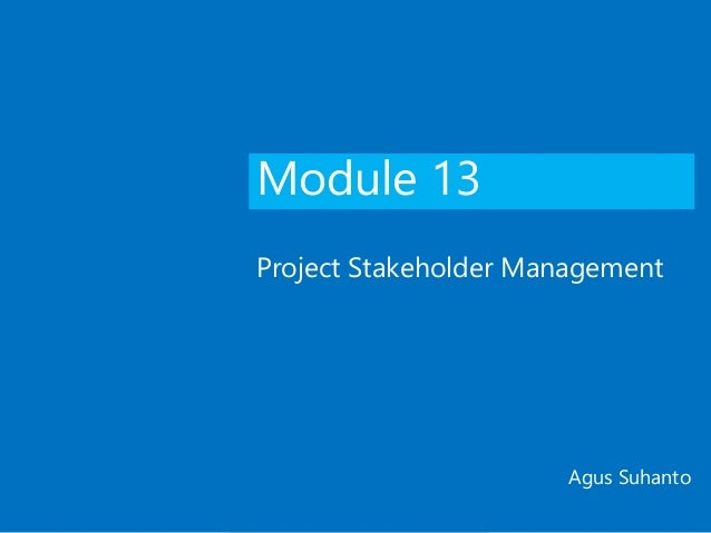 Module 13 Project Stakeholder Management Agus Suhanto