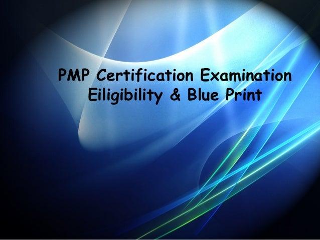 PMP Certification Examination Eiligibility & Blue Print