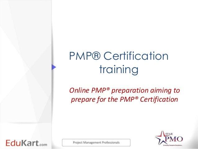 PMP® Certification    trainingOnline PMP® preparation aiming toprepare for the PMP® Certification