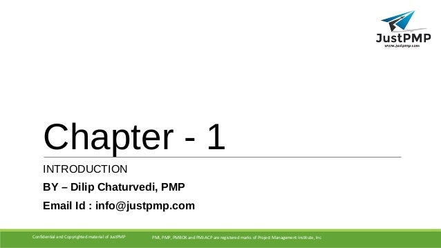 Chapter - 1 INTRODUCTION BY – Dilip Chaturvedi, PMP Email Id : info@justpmp.com PMI, PMP, PMBOK and PMI-ACP are registered...