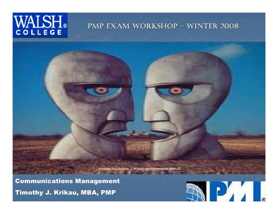 PMP EXAM WORKSHOP – WINTER 2008     Communications Management Timothy J. Krikau, MBA, PMP