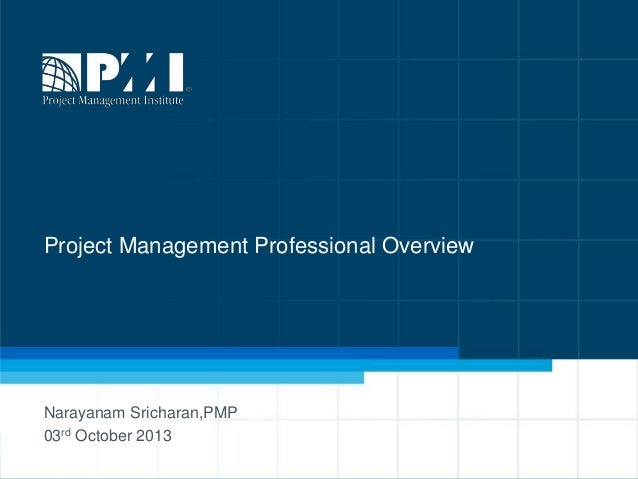 1 Project Management Professional Overview Narayanam Sricharan,PMP 03rd October 2013