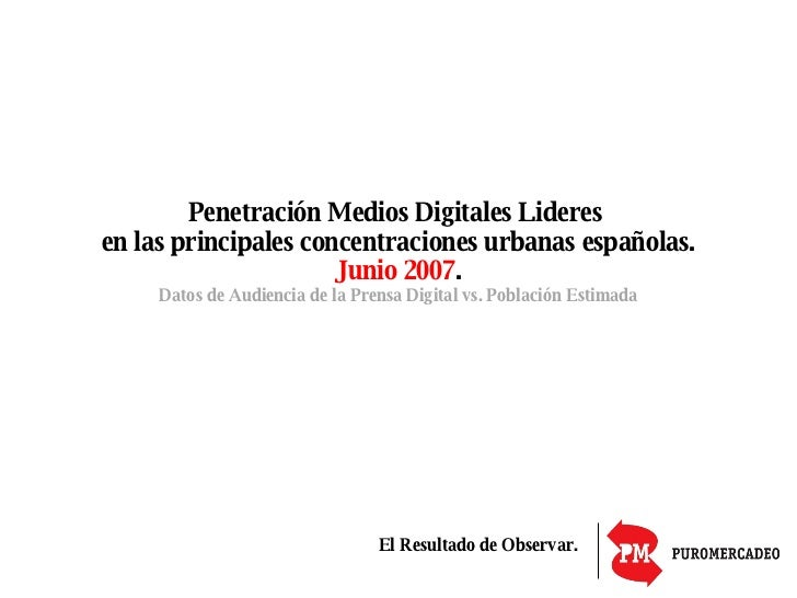 Penetración Medios Digitales Lideres  en las principales concentraciones urbanas españolas. Junio 2007 . Datos de Audienci...