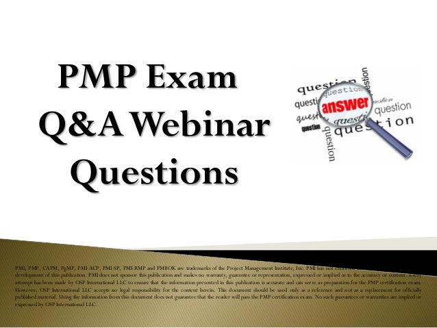 PMP Exam Q&AWebinar Questions PMI, PMP, CAPM, PgMP, PMI-ACP, PMI-SP, PMI-RMP and PMBOK are trademarks of the Project Manag...