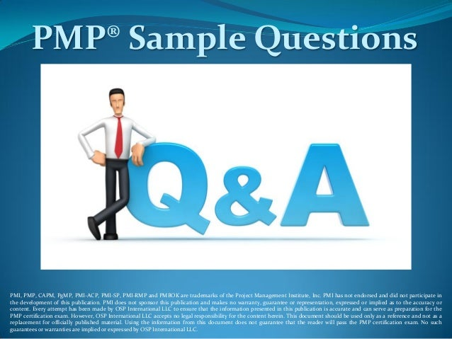 PMP® Sample Questions PMI, PMP, CAPM, PgMP, PMI-ACP, PMI-SP, PMI-RMP and PMBOK are trademarks of the Project Management In...