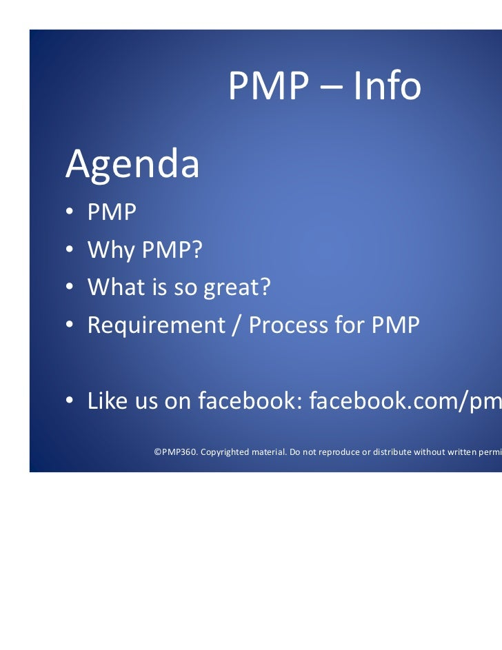 PMP – Info Agenda•   PMP•   Why PMP?•   What is so great?•   Requirement / Process for PMP • Like us on facebook: facebook...