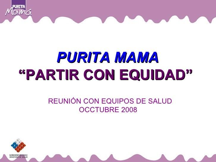 """PURITA MAMA """" PARTIR CON EQUIDAD""""  REUNIÓN CON EQUIPOS DE SALUD OCCTUBRE  2008"""