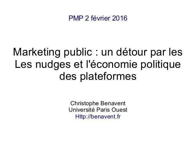 PMP 2 février 2016 Marketing public: un détour par les Les nudges et l'économie politique des plateformes Christophe Bena...