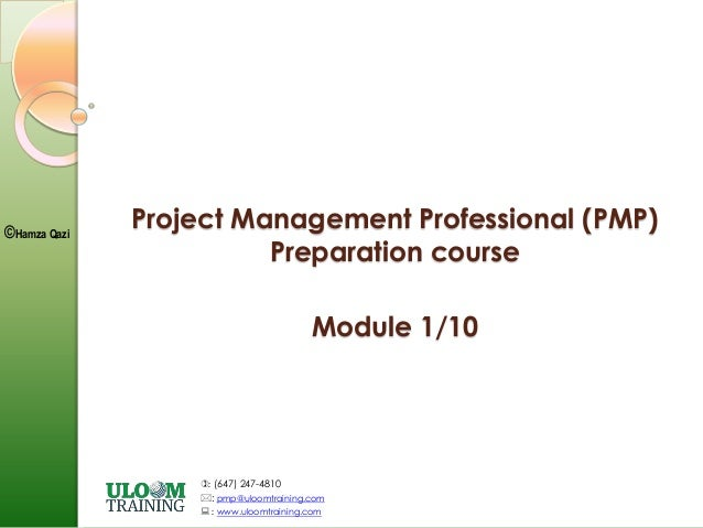 : (647) 247-4810 : pmp@uloomtraining.com  : www.uloomtraining.com ©Hamza Qazi Project Management Professional (PMP) Pre...