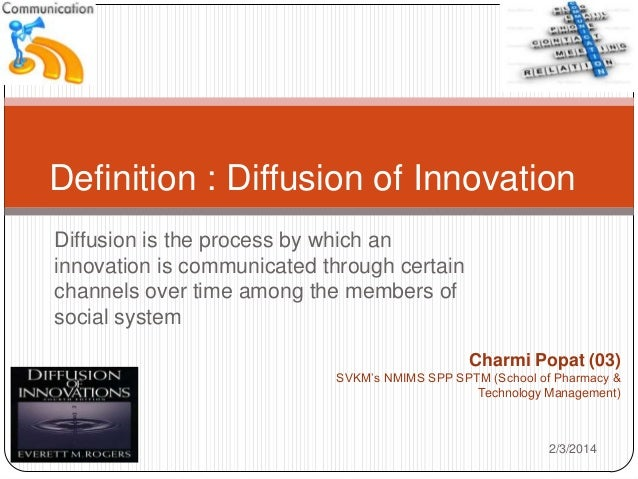 Definition : Diffusion of Innovation Diffusion is the process by which an innovation is communicated through certain chann...