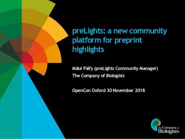 preLights: a new community platform for preprint highlights Máté Pálfy (preLights Community Manager) The Company of Biolog...