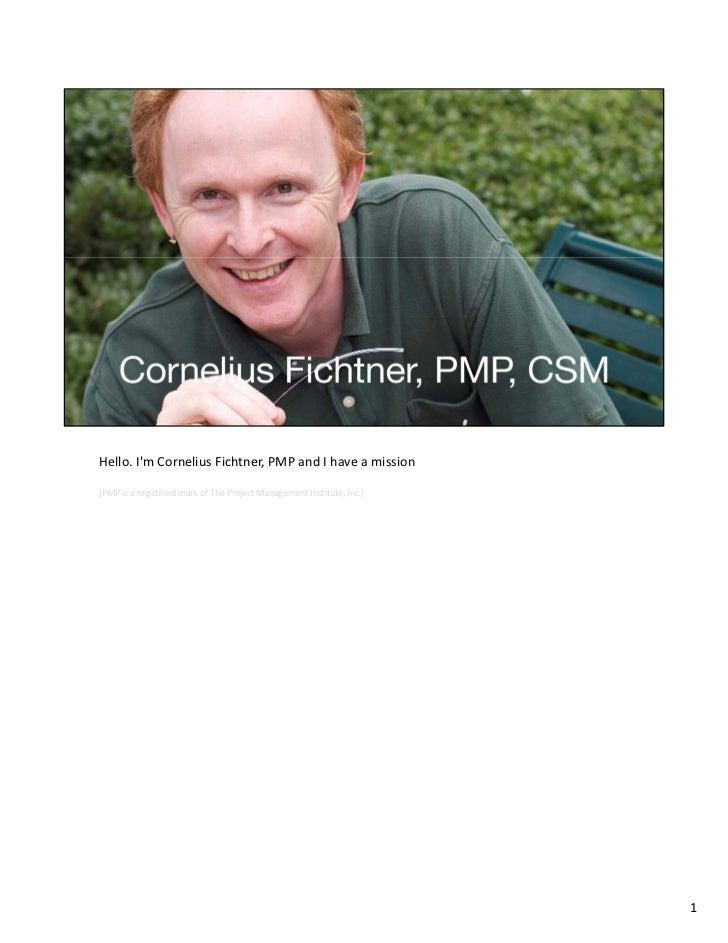 Hello.ImCorneliusFichtner,PMPandIhaveamission(PMPisaregisteredmarkofTheProjectManagementInstitute,Inc.)...