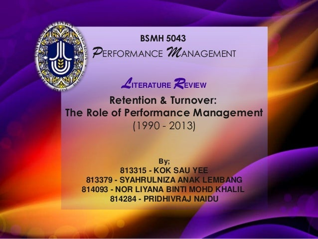 BSMH 5043  PERFORMANCE MANAGEMENT  LITERATURE REVIEW Retention & Turnover: The Role of Performance Management (1990 - 2013...