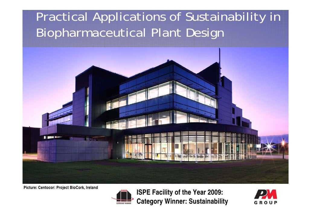 Practical Applications of Sustainability in       Biopharmaceutical Plant Design     Picture: Centocor: Project BioCork, I...
