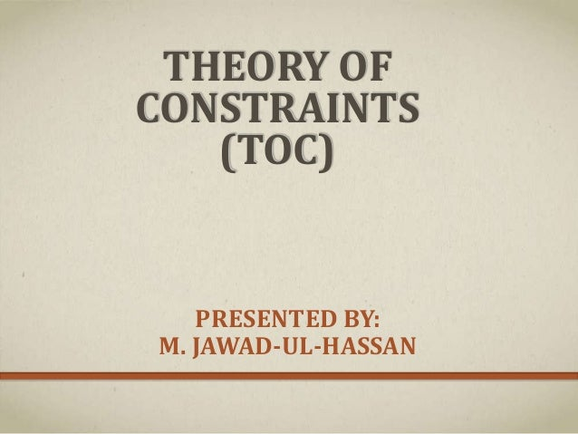 THEORY OF CONSTRAINTS (TOC) PRESENTED BY: M. JAWAD-UL-HASSAN