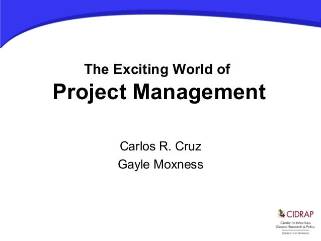 The Exciting World of Project Management Carlos R. Cruz Gayle Moxness
