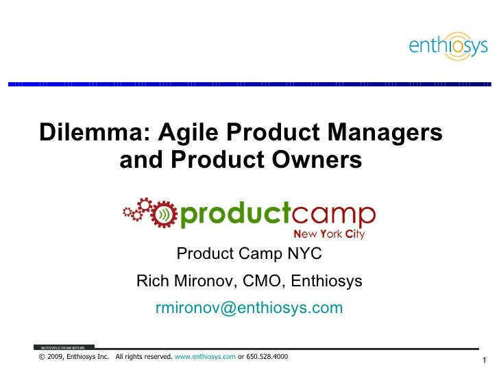 Dilemma: Agile Product Managers and Product Owners Product Camp NYC Rich Mironov, CMO, Enthiosys [email_address]