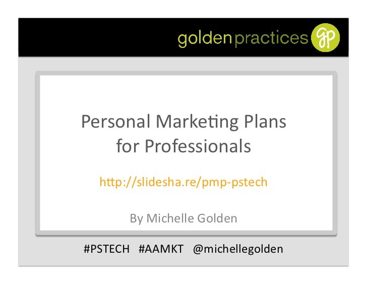Personal	  Marke,ng	  Plans	      for	  Professionals	      h1p://slidesha.re/pmp-­‐pstech	  	              By	  Michelle	...