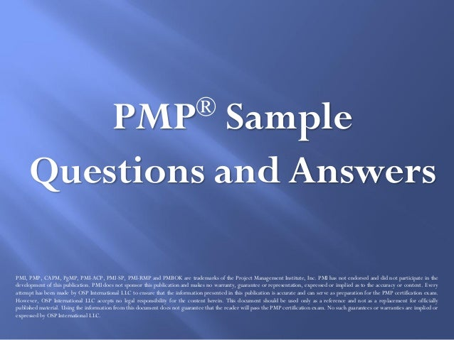 PMP® Sample Questions and Answers PMI, PMP, CAPM, PgMP, PMI-ACP, PMI-SP, PMI-RMP and PMBOK are trademarks of the Project M...