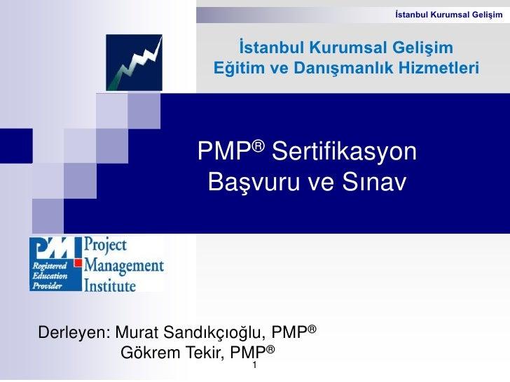 İstanbul Kurumsal Gelişim<br />Eğitim ve Danışmanlık Hizmetleri<br />PMP® Sertifikasyon Başvuru ve Sınav<br />İstanbul Kur...