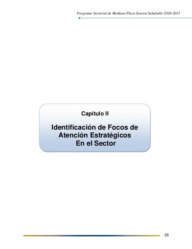 Programa Sectorial de Mediano Plazo Sonora Saludable 2010-2015 25 Capítulo II Identificación de Focos de Atención Estratég...