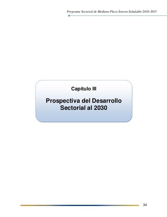 Programa Sectorial de Mediano Plazo Sonora Saludable 2010-2015 34 Capítulo III Prospectiva del Desarrollo Sectorial al 2030