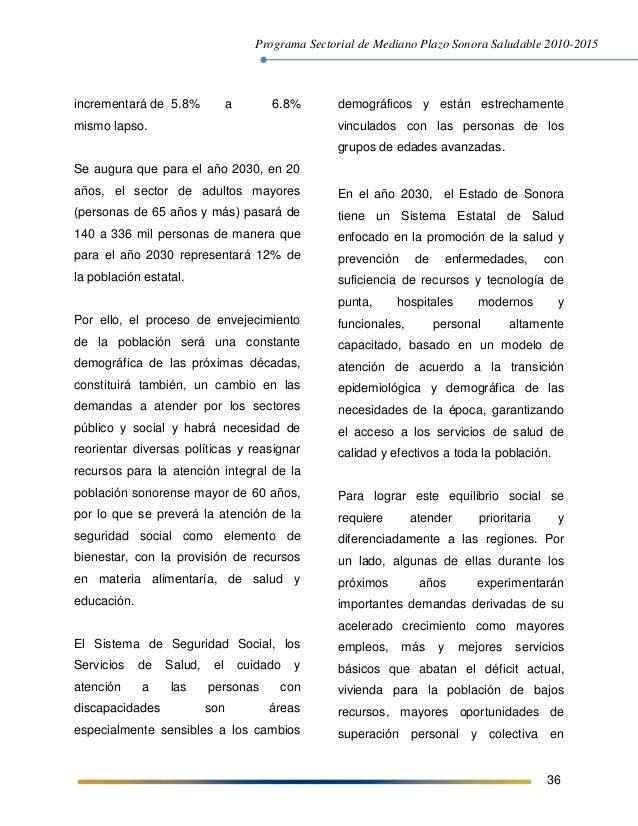 Programa Sectorial de Mediano Plazo Sonora Saludable 2010-2015 36 incrementará de 5.8% a 6.8% mismo lapso. Se augura que p...