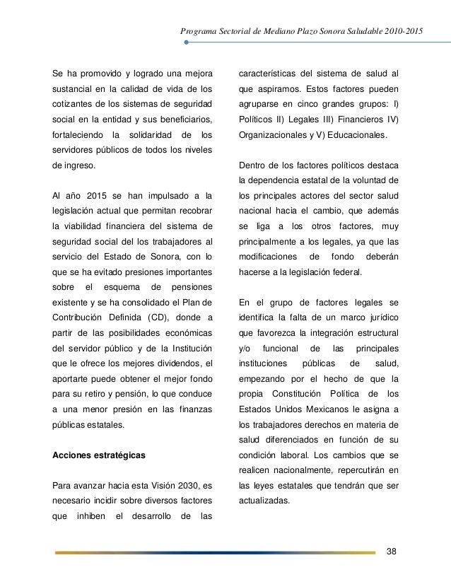 Programa Sectorial de Mediano Plazo Sonora Saludable 2010-2015 38 Se ha promovido y logrado una mejora sustancial en la ca...