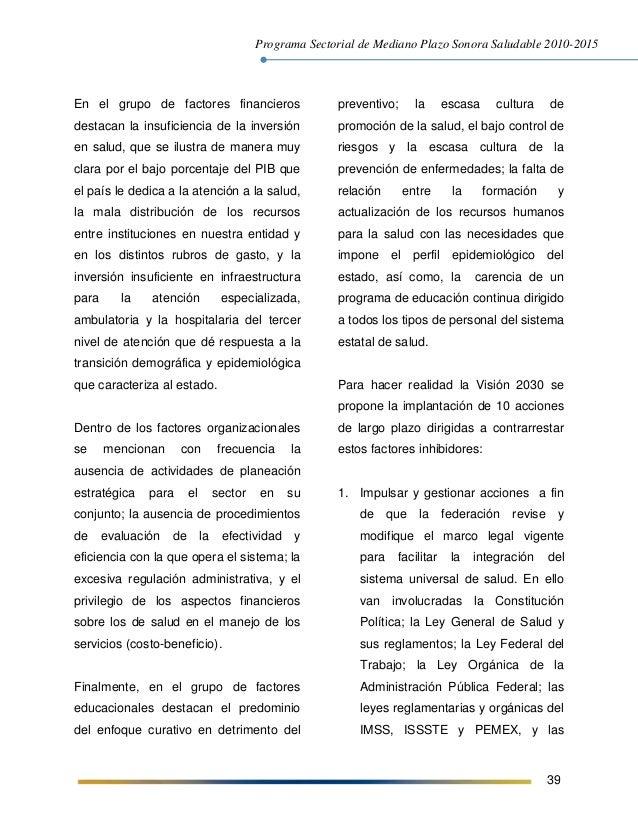Programa Sectorial de Mediano Plazo Sonora Saludable 2010-2015 39 En el grupo de factores financieros destacan la insufici...
