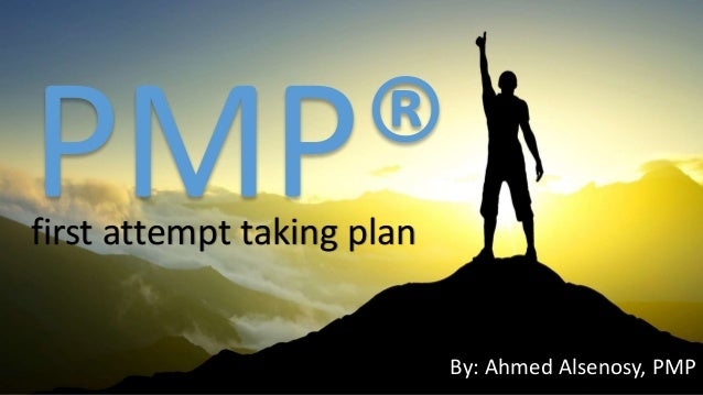 first attempt taking plan By: Ahmed Alsenosy, PMP
