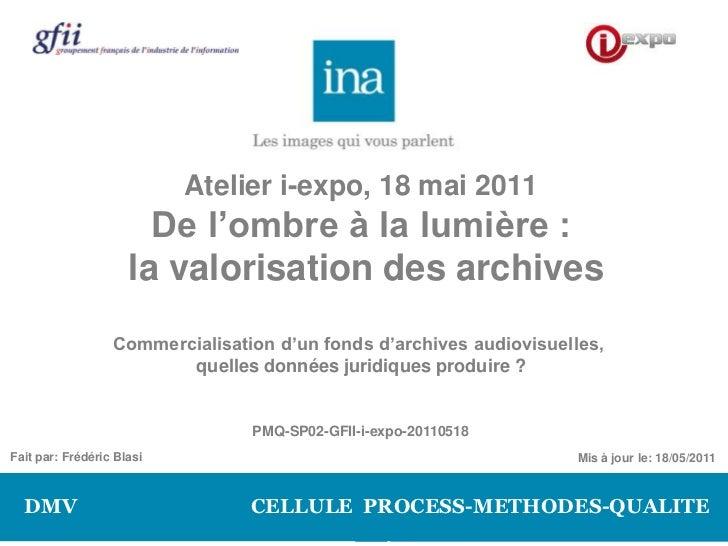 Atelier i-expo, 18 mai 2011                       De l'ombre à la lumière :                     la valorisation des archiv...