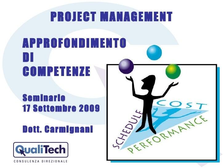 PROJECT MANAGEMENT APPROFONDIMENTO   DI  COMPETENZE Seminario  17 Settembre 2009 Dott. Carmignani