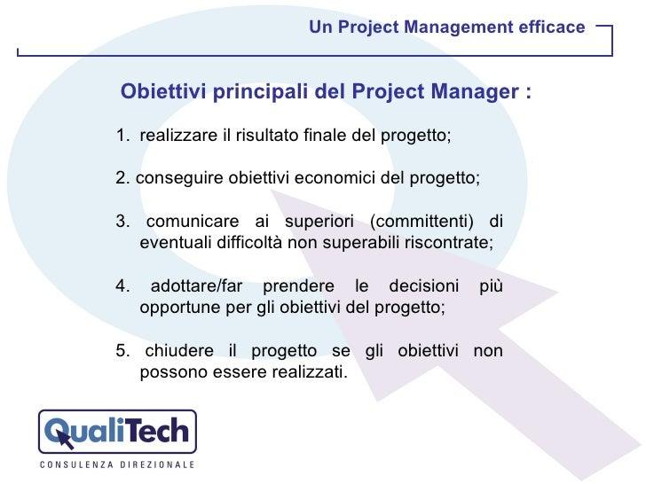 Un Project Management efficace <ul><li>realizzare il risultato finale del progetto; </li></ul><ul><li>2. conseguire obiett...