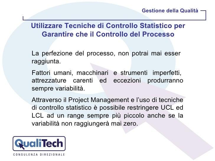 Gestione della Qualità Utilizzare Tecniche di Controllo Statistico per Garantire che il Controllo del Processo La perfezio...